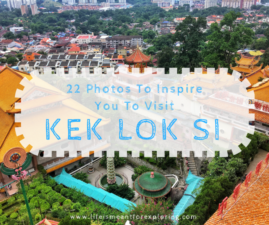 22 Photos to inspire you to visit Kek Lok Si Temple in Malaysia
